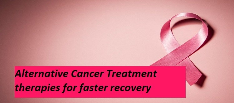 Alternative Cancer Treatment therapies for faster recovery